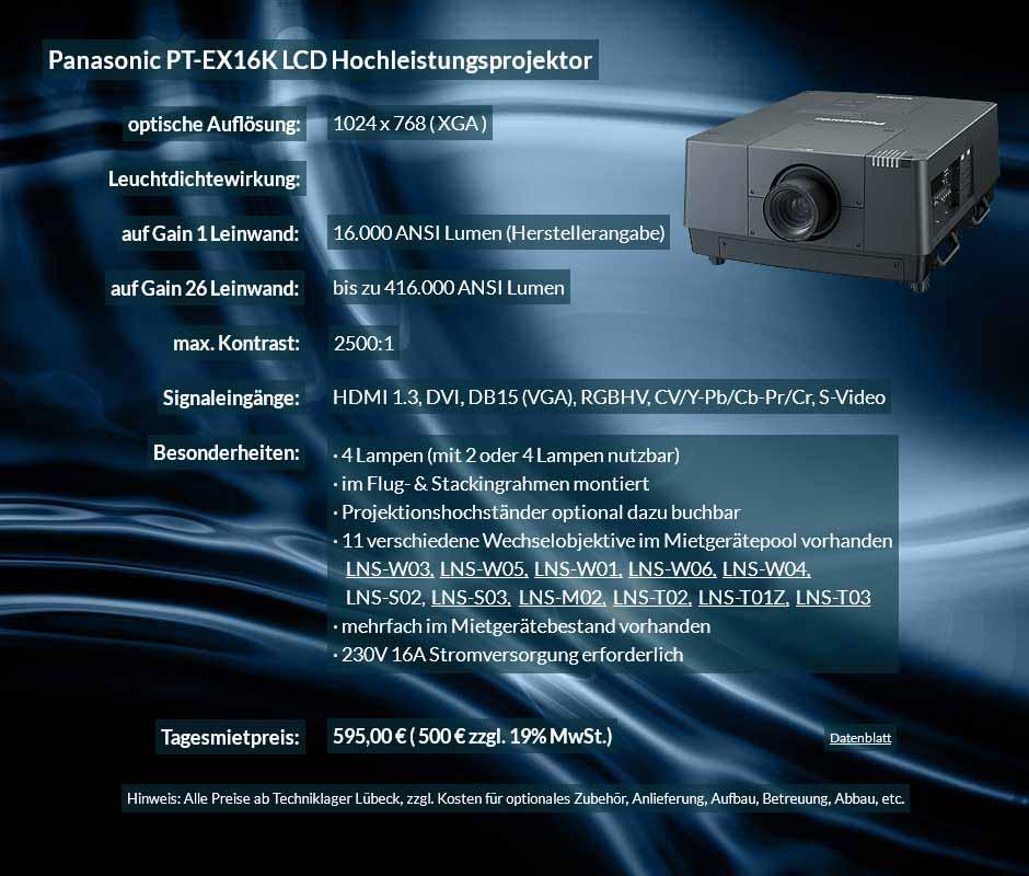 Offerte Panasonic PT EX16K 16.000 ANSI Lumen LCD Hochleistungsprojektor zum Tagesmietpreis von 750 Euro zzgl.. 19% MwSt. inkl. Wechselobjektiv zur Auswahl LNS-W03, LNS-W05, LNS-W01, LNS-W06, LNS-W04, LNS-S02, LNS-S03, LNS-M01, LNS-M02, LNS-T02, LNS-T01